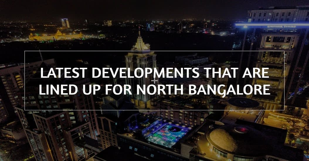 Latest Developments That Are Lined Up For North Bangalore