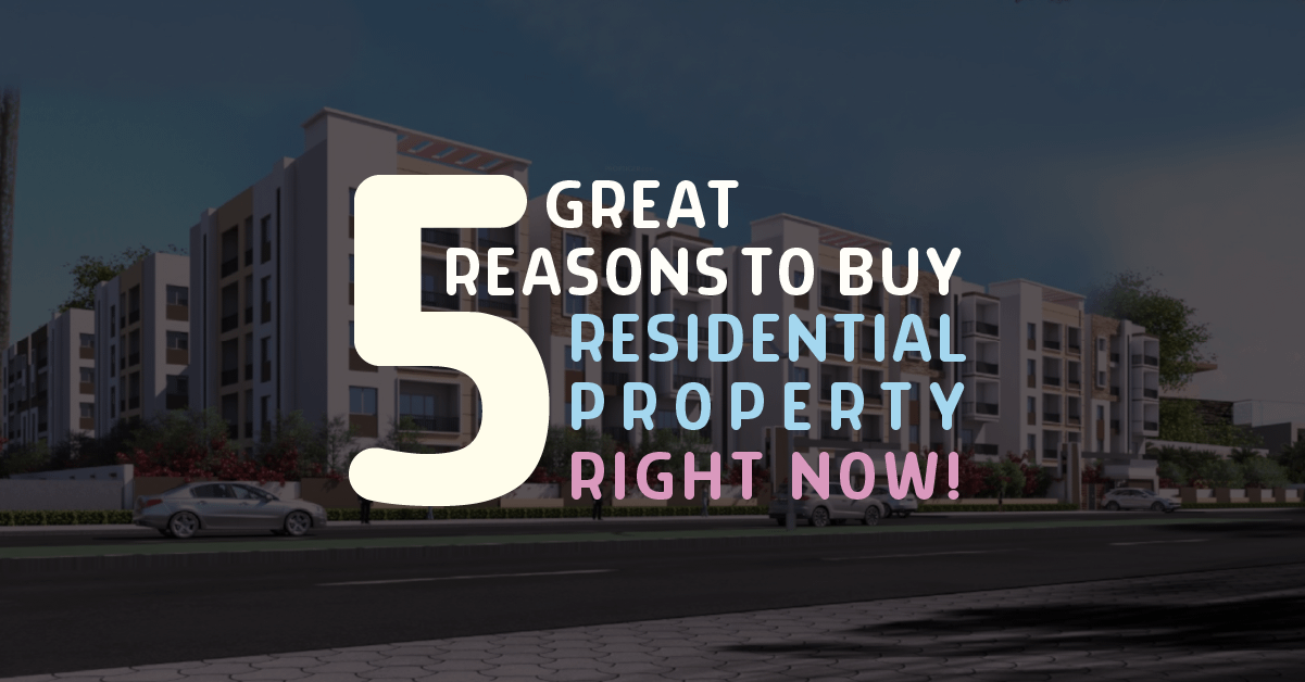 5 Great reasons to buy a residential property now.