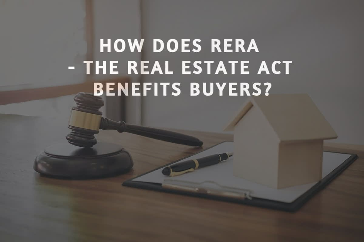 How Does RERA – The Real Estate Act Benefits Buyers?