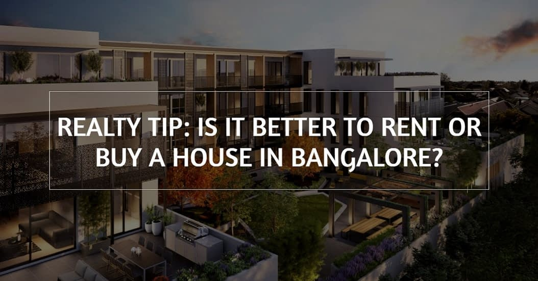 Realty Tip: Is it better to rent or buy a house in Bangalore?