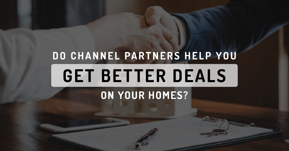 Do Channel Partners help you get a better deal on your homes?